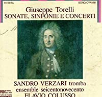 Giuseppe Torelli: Sonate, Sinfonie e Concerti - Sandro Verzari / Ensemble Seicentonovecento / Flavio Colusso