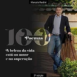 100 Poemas - A beleza da vida está no amor e na superação por [Marcelo Pardini]
