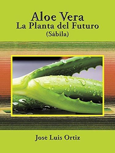 Aloe Vera: La Planta Del Futuro: Sábila