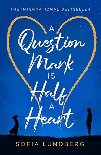 A Question Mark is Half a Heart: The international bestseller by [Sofia Lundberg]