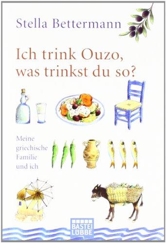 Ich trink Ouzo, was trinkst du so?: Meine griechische Familie und ich (Sachbuch. Bastei Lübbe Taschenbücher)