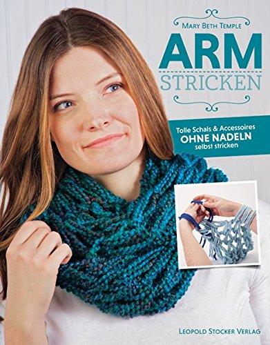 Armstricken: Tolle Schals & Accessoires ohne Nadeln selbst stricken
