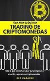 Guía para el éxito en trading de criptomonedas: Todo lo que necesitas saber para empezar a invertir y operar con criptomonedas