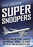 Super Snoopers: The Evolution and Service Career of the Specialist Boeing C-135 Series with the 55th Wing and Associated Units