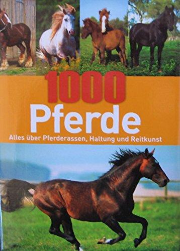 1000 Pferde - Alles über Pferderassen, Haltung und Reitkunst