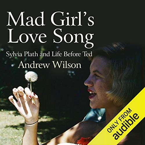 Mad Girl's Love Song: Sylvia Plath and Life Before Ted cover art