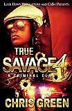 True Savage 4: A Criminal Clan: Volume 4