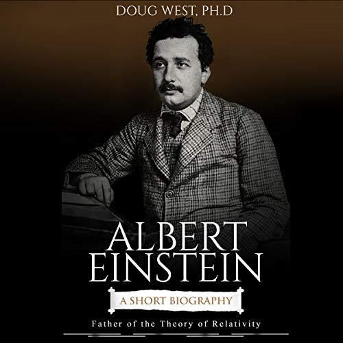Albert Einstein: A Short Biography: Father of the Theory of Relativity audiobook cover art