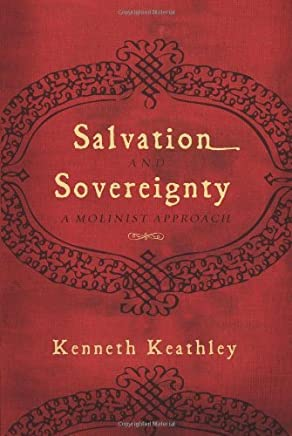 Salvation and Sovereignty: A Molinist Approach by Kenneth Keathley(2010-01-01)