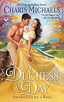 A Duchess a Day: A Novel (Awakened by a Kiss Book 1) by [Charis Michaels]