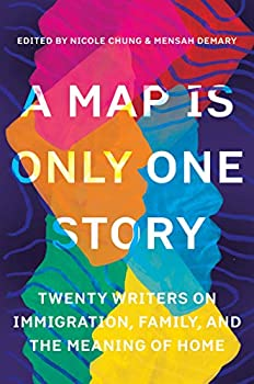 A Map Is Only One Story  Twenty Writers on Immigration Family and the Meaning of Home