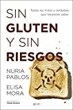 Sin gluten y sin riesgos: Todos los mitos y verdades que necesitas saber (Salud y Bienestar)