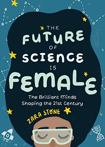 The Future of Science is Female: The Brilliant Minds Shaping the 21st Century (For fans of science and technology biographies)
