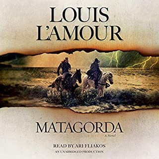 Matagorda     A Novel              By:                                                                                                                                 Louis L'Amour                               Narrated by:                                                                                                                                 Ari Fliakos                      Length: 5 hrs and 8 mins     Not rated yet     Overall 0.0