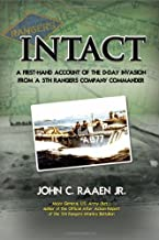 Intact: A First-Hand Account of the D-Day Invasion from a 5th Rangers Company Commander