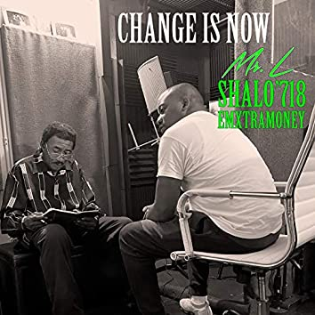 Change Is Now (feat. Shalo'718 & EmXtraMoney)