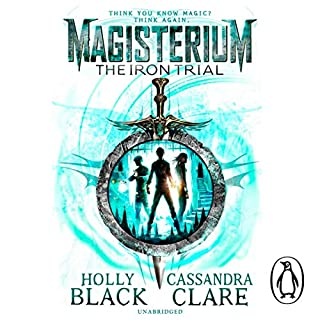 Magisterium: The Iron Trial                   By:                                                                                                                                 Cassandra Clare,                                                                                        Holly Black                               Narrated by:                                                                                                                                 Paul Boehmer                      Length: 10 hrs and 37 mins     26 ratings     Overall 4.6