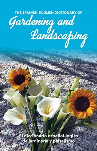 The Spanish-English Dictionary of Gardening and Landscaping: El diccionario español-inglés de jardinería y paisajismo (The Spanish-English Dictionary of...) (English Edition)