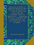 Authentic anecdotes of Henrietta Keneritz, alias Baroness de Menckwitz ... : with an account of Joham Henrich Ferdinand, Baron de Menckewitz ... ... that were eveer practised in this kingdom