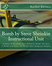 Bomb by Steve Sheinkin Instructional Unit: Newbery Honor Book, Steve Sheinkin's Bomb: The Race to Build--and Steal--the Wo...