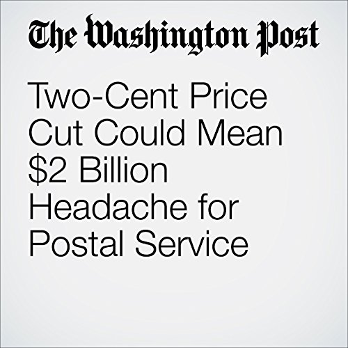 『Two-Cent Price Cut Could Mean $2 Billion Headache for Postal Service』のカバーアート