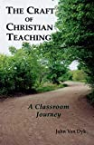 The Craft of Christian Teaching: A Classroom Journey