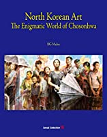North Korean Art: The Enigmatic World of Chosonhwa