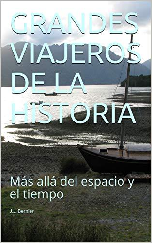 GRANDES VIAJEROS DE LA HISTORIA: Más allá del espacio y el tiempo en losmasleidos.com