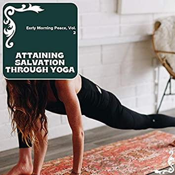 Attaining Salvation Through Yoga - Early Morning Peace, Vol. 2