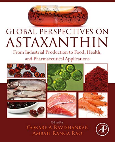 Global Perspectives on Astaxanthin: From Industrial Production to Food, Health, and Pharmaceutical Applications (English Edition)