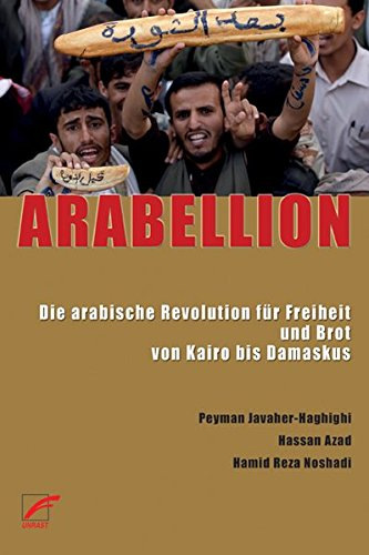 ARABELLION: Die arabische Revolution für Freiheit und Brot von Kairo bis Damaskus