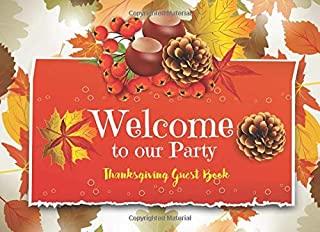 Welcome To Our Party Thanksgiving Guest Book: Prompts, Multiple Choice, and Blank Spaces for Drawings and Messages