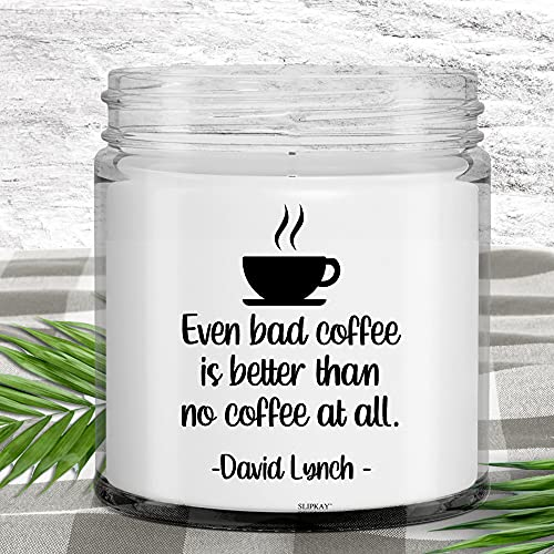 Even Bad Coffee Is Better Than No Coffee At All Candle
