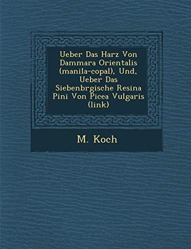 Ueber Das Harz Von Dammara Orientalis (Manila-Copal), Und, Ueber Das Siebenb Rgische Resina Pini Von Picea Vulgaris (Link)