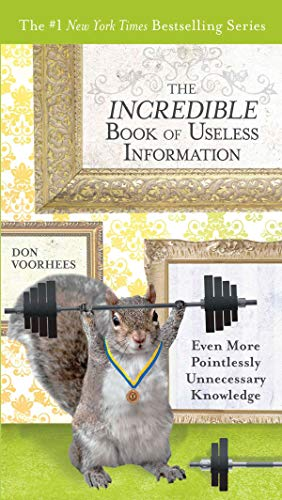 The Incredible Book of Useless Information: Even More Pointlessly Unnecessary Knowledge