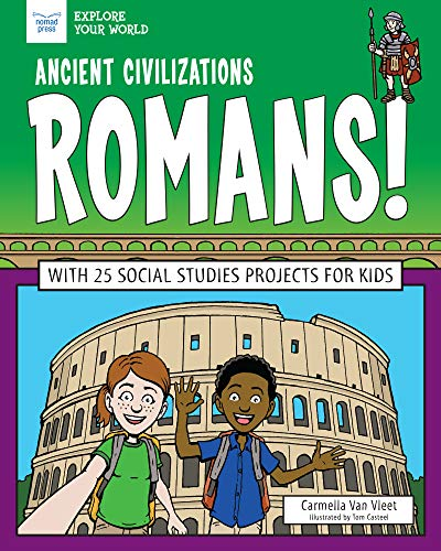 Ancient Civilizations: Romans!: With 25 Social Studies Projects for Kids (Explore Your World)