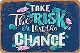 Señal de metal para decoración de pared, diseño vintage con texto en inglés 'Take The Risk Or Lose The Chance', 20 x 30 cm, para el hogar, cocina, baño, granja, jardín, garaje, citas inspiradoras