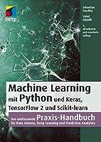 Machine Learning mit Python und Keras, TensorFlow 2 und Scikit-learn: Das umfassende Praxis-Handbuch fuer Data Science, Deep Learning und Predictive Analytics