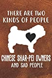 There Are Two Kinds Of People Chinese Shar-Pei Owners And Sad People Notebook Journal: 110 Blank Lined Papers - 6x9 Personalized Customized Chinese ... For Chinese Shar-Pei Puppy Owners and Lovers
