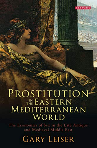 Prostitution in the Eastern Mediterranean World: The Economics of Sex in the Late Antique and Medieval Middle East (Library of Middle East History) (English Edition)