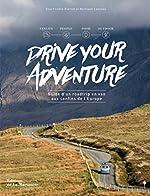 Drive Your Adventure- Guide d'un roadtrip en van aux confins de l'Europe d'Elsa Frindik-pierret
