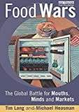 Food Wars: The Global Battle for Mouths, Minds and Markets...