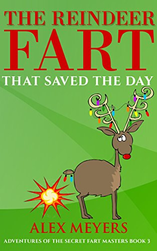 The Reindeer Fart That Saved the Day (Adventures of the Secret Fart Masters Book 3)
