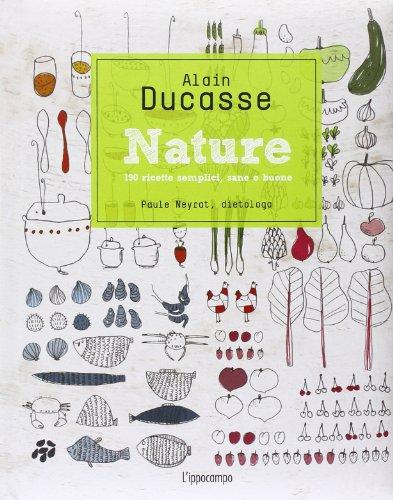 Nature. 190 ricette semplici, sane e buone