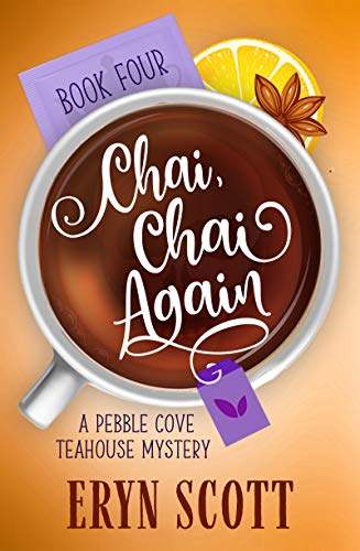 Chai, Chai Again (A Pebble Cove Teahouse Mystery Book 4) by [Eryn  Scott]