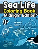 Sea Life Coloring Book Midnight Edition: A Relaxing Ocean Coloring Book for Adults, Teens and Kids with Dolphins, Sharks, Fish, Whales, Jellyfish and ... Coloring Pages (Sea Animal Coloring Books)