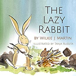 The Lazy Rabbit: Startling New Grim Modern Fable About Laziness With A Rabbit, A Vole And A Fox. by [Wilkie J. Martin, Tanja Russita]