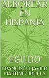 ALBOREAR EN HISPANIA: EGILDO