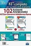 Kit concorso 102 assistenti amministrativi AO San Giovanni-Addolorata Roma. Manuale, test commentati, modulistica e raccolta normativa