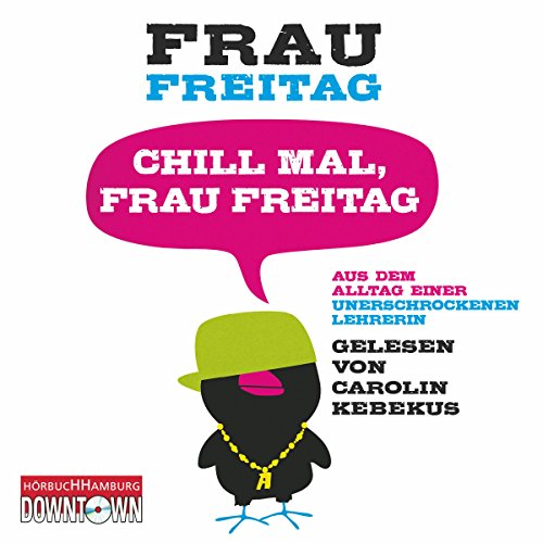Page de couverture de Chill mal, Frau Freitag: Alltag einer unerschrockenen Lehrerin